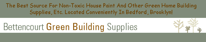 Click      Here For The Best Source for Non-Toxic House Paint & Other Green Home Building Supplies