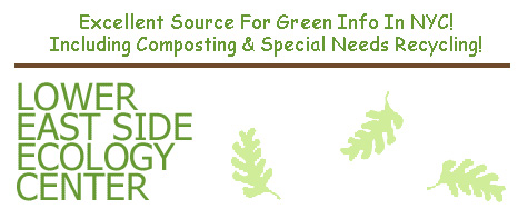 Click      Here For An Excellent Source For Green Info In NYC! Including Composting &      Special Needs Recycling!